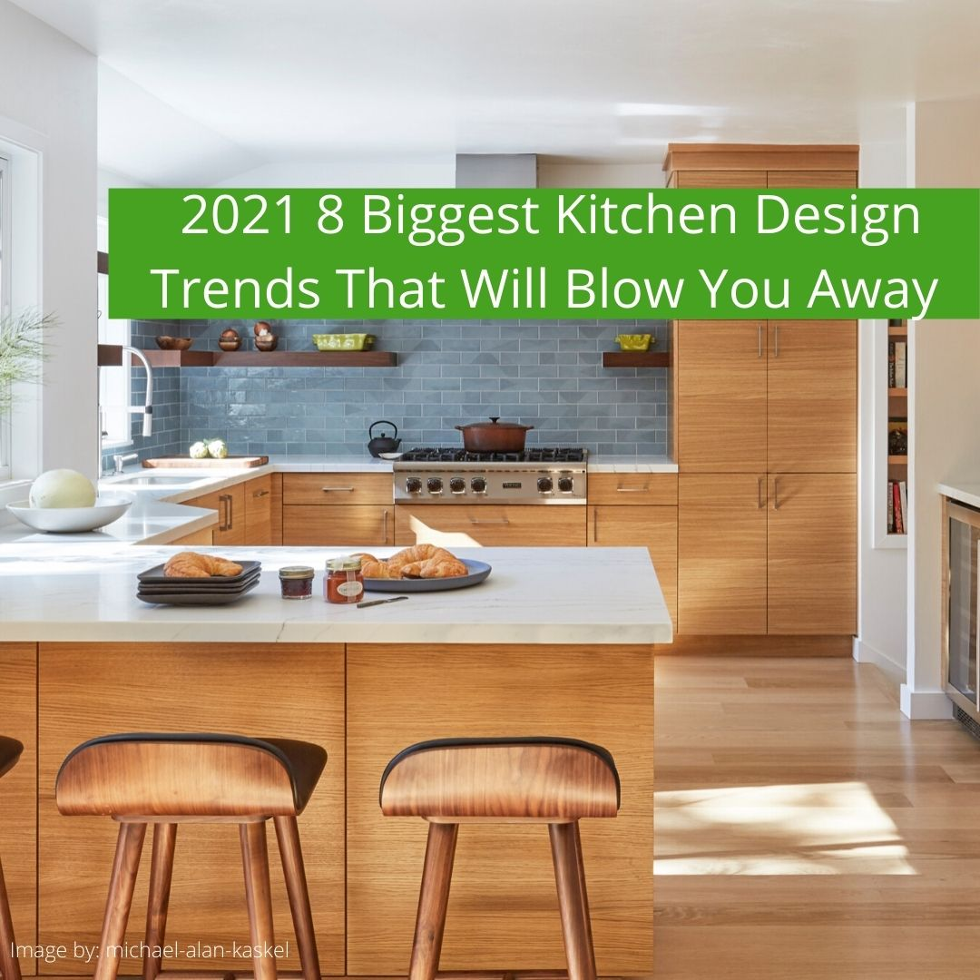 kitchen 8 2021 designs that will blow you away